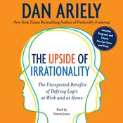 The Upside of Irrationality by  Dan Ariely audiobook