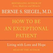 How to Be An Exceptional Patient by  Bernie Siegel MD audiobook
