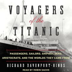 Voyagers of the Titanic by Richard Davenport-Hines audiobook