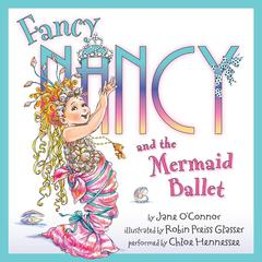 Fancy Nancy and the Mermaid Ballet by Jane O'Connor audiobook