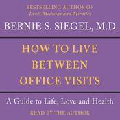 How to Live Between Office Visits by  Bernie Siegel MD audiobook