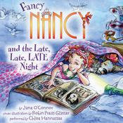 Fancy Nancy and the Late, Late, LATE Night by  Robin Preiss Glasser audiobook