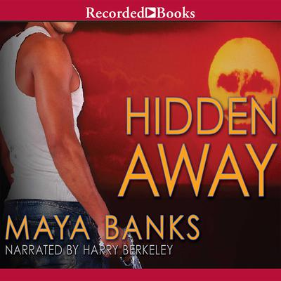 Hidden Away by Maya Banks audiobook