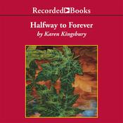 Halfway to Forever by  Karen Kingsbury audiobook