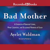 Bad Mother by  Ayelet Waldman audiobook