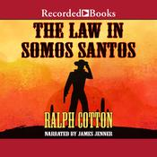 The Law in Somos Santos by  Ralph Cotton audiobook