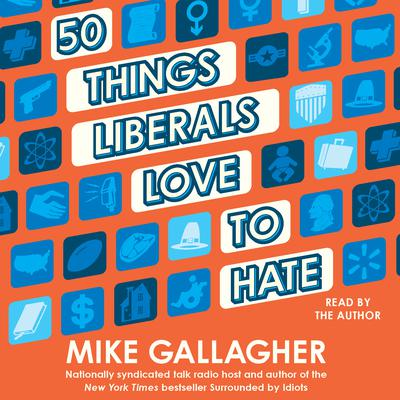 50 Things Liberals Love to Hate by Mike Gallagher audiobook