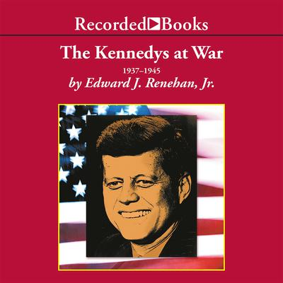 The Kennedys at War by Edward Renehan audiobook
