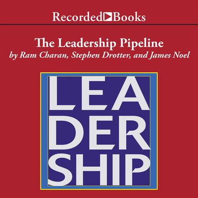 The Leadership Pipeline by Stephen Drotter audiobook