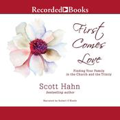 First Comes Love by  Scott Hahn audiobook