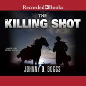 The Killing Shot by  Johnny D. Boggs audiobook
