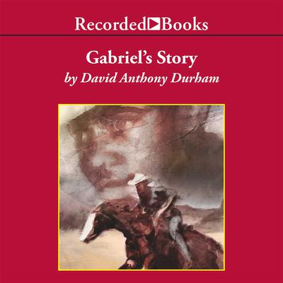 Gabriel's Story by David Anthony Durham audiobook