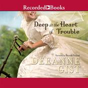 Deep in the Heart of Trouble by  Deeanne Gist audiobook