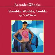 Shoulda, Woulda, Coulda by  La Jill Hunt audiobook
