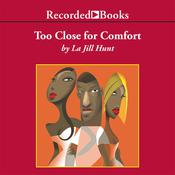 Too Close for Comfort by  La Jill Hunt audiobook