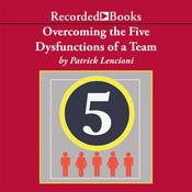 Overcoming the Five Dysfunctions of a Team by  Patrick Lencioni audiobook