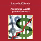 Automatic Wealth by  Michael Masterson audiobook
