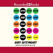 Super Sad True Love Story by  Gary Shteyngart audiobook