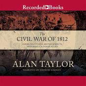 The Civil War of 1812 by  Alan Taylor audiobook