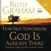 Fear Not Tomorrow, God is Already There by  Ruth Graham audiobook