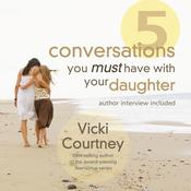 Five Conversations You Must Have With Your Daughter by  Vicki Courtney audiobook