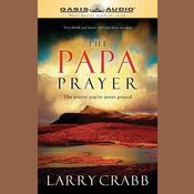 The  Papa Prayer by  Larry Crabb audiobook