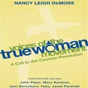 Voices of the True Woman Movement by  Nancy Leigh DeMoss audiobook
