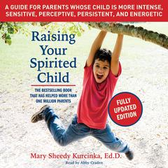 Raising Your Spirited Child, Third Edition by Mary Sheedy Kurcinka audiobook