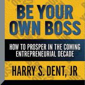 Be Your Own Boss by  Harry S. Dent Jr. audiobook