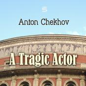 A Tragic Actor by  Anton Chekhov audiobook