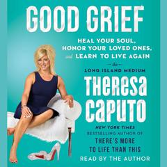 Good Grief by Theresa Caputo audiobook