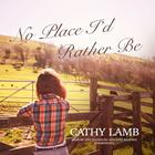 No Place I'd Rather Be by Cathy Lamb