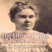 The Life and Trial of Lizzie Borden by  Charles River Editors audiobook