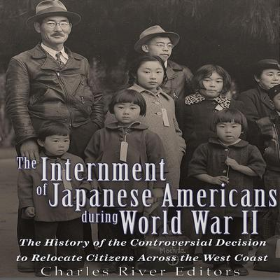 The Internment of Japanese Americans during World War II by Charles River Editors audiobook