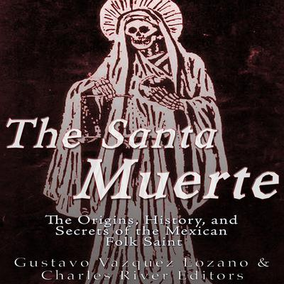 The Santa Muerte by Charles River Editors audiobook