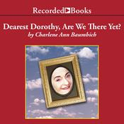 Dearest Dorothy, Are We There Yet? by  Charlene Ann Baumbich audiobook