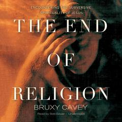 The End of Religion by Bruxy Cavey audiobook