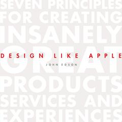 Design Like Apple by John Edson audiobook