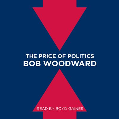 The Price of Politics by Bob Woodward audiobook