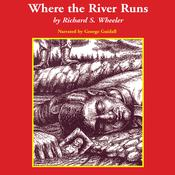 Where the River Runs by  Richard Wheeler audiobook
