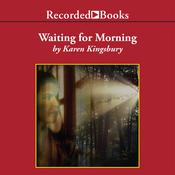 Waiting for Morning by  Karen Kingsbury audiobook
