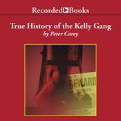 True History of the Kelly Gang by  Peter Carey audiobook