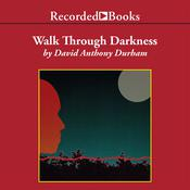Walk Through Darkness by  David Anthony Durham audiobook