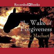 The Wake of Forgiveness by  Bruce Machart audiobook