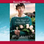 The Maid of Fairbourne Hall by  Julie Klassen audiobook
