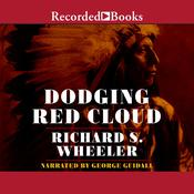 Dodging Red Cloud by  Richard Wheeler audiobook