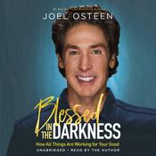 Blessed in the Darkness by  Joel Osteen audiobook