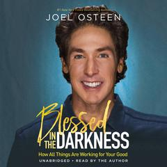 Blessed in the Darkness by Joel Osteen