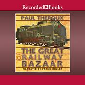 The Great Railway Bazaar by  Paul Theroux audiobook