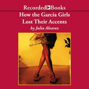 How the Garcia Girls Lost Their Accents by  Julia Alvarez audiobook